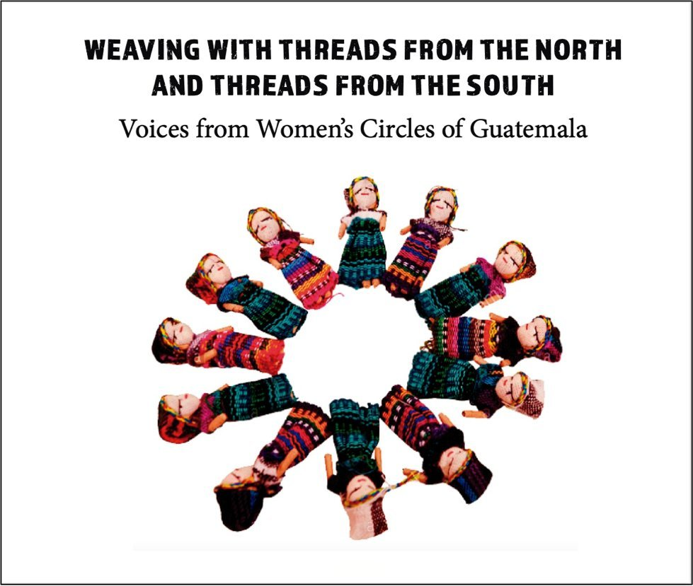 """Image shows the cover of the book created by Buena Semilla. A circle of small woven dolls in Maya dress below the book title reading: """"Weaving with threads from the north and threads from the south: Voices from Women's Circles of Guatemala"""""""